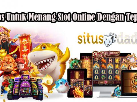 Tips Untuk Menang Slot Online Dengan Tepat